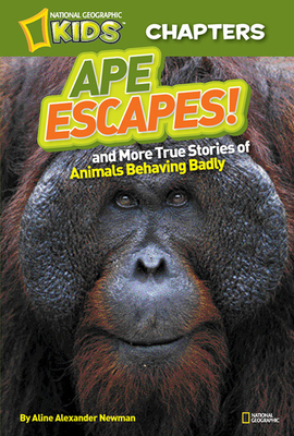 Ape Escapes!: And More True Stories of Animals Behaving Badly - Newman, Aline Alexander