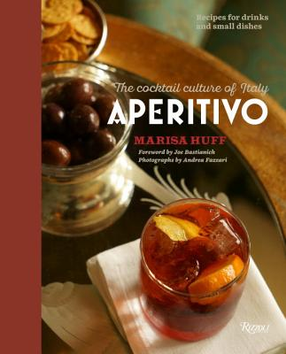 Aperitivo: The Cocktail Culture of Italy - Huff, Marisa, and Bastianich, Joe (Foreword by), and Fazzari, Andrea (Photographer)