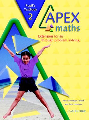 Apex Maths 2 Pupil's Textbook: Extension for All Through Problem Solving - Montague-Smith, Ann, and Harrison, Paul, APR, and Ann, Montague-Smith