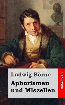 Aphorismen Und Miszellen - Borne, Ludwig