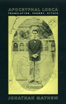 Apocryphal Lorca: Translation, Parody, Kitsch - Mayhew, Jonathan
