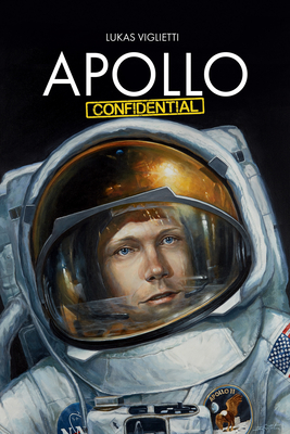 Apollo Confidential: Memories of Men on the Moon - Viglietti, Lukas