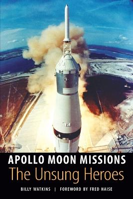 Apollo Moon Missions: The Unsung Heroes - Watkins, Billy