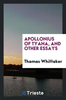 Apollonius of Tyana, and Other Essays - Whittaker, Thomas