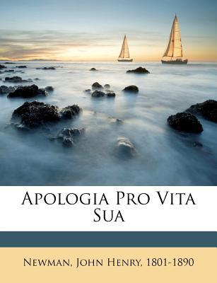 Apologia Pro Vita Sua - Newman, John Henry 1801 (Creator)