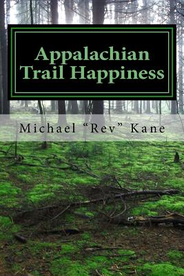 "Appalachian Trail Happiness - Kane, Michael ""Rev"""