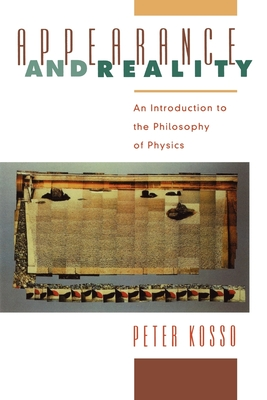 Appearance and Reality: An Introduction to the Philosophy of Physics - Kosso, Peter