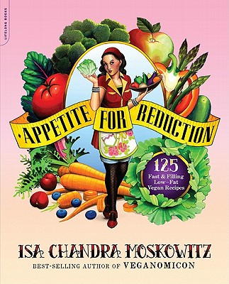 Appetite for Reduction: 125 Fast and Filling Low-Fat Vegan Recipes - Moskowitz, Isa Chandra