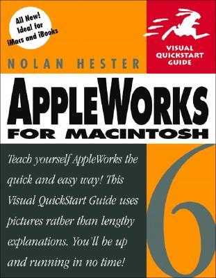 AppleWorks 6 for Macintosh: Visual QuickStart Guide - Hester, Nolan