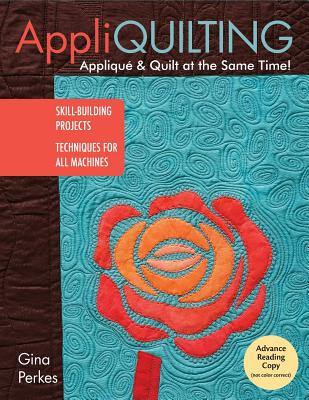 Appli-quilting - Applique & Quilt at the Same Time!: Skill-Building Projects, Techniques for All Machines - Perkes, Gina (Artist)