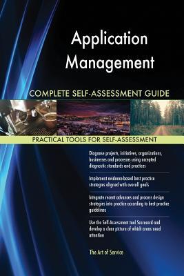 Application Management Complete Self-Assessment Guide - Blokdyk, Gerardus