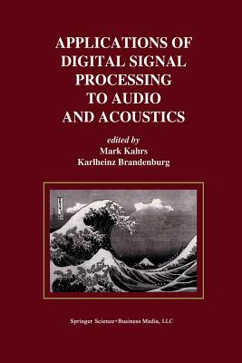 Applications of Digital Signal Processing to Audio and Acoustics - Kahrs, Mark (Editor)