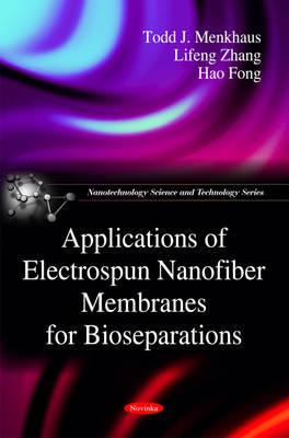 Applications of Electrospun Nanofiber Membranes for Bio-separations - Menkhaus, Todd J., and Zhang, Lifeng, and Fong, Hao