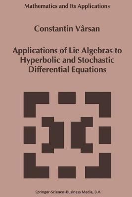 Applications of Lie Algebras to Hyperbolic and Stochastic Differential Equations - Varsan, Constantin