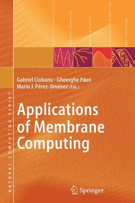 Applications of Membrane Computing - Ciobanu, Gabriel (Editor), and Perez-Jimenez, Mario J (Editor), and Paun, Gheorghe (Editor)
