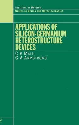 Applications of Silicon-Germanium Heterostructure Devices - Maiti, C K, and Armstrong, G a