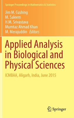 Applied Analysis in Biological and Physical Sciences: Icmbaa, Aligarh, India, June 2015 - Cushing, Jim M (Editor), and Saleem, M (Editor), and Srivastava, H M (Editor)