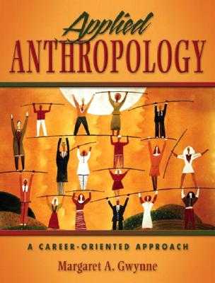 Applied Anthropology: A Career-Oriented Approach - Gwynne, Margaret A