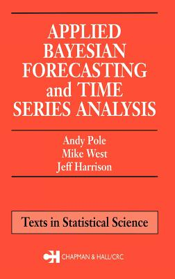 Applied Bayesian Forecasting and Time Series Analysis - Pole, Andy, and West, Mike (Editor), and Harrison, Jeff (Editor)