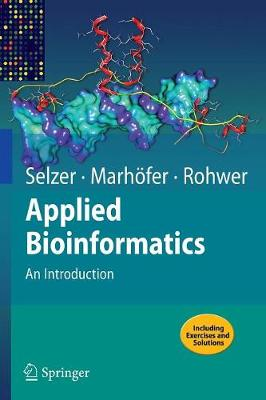 Applied Bioinformatics: An Introduction - Selzer, Paul M, and Marhofer, Richard J, and Rohwer, Andreas