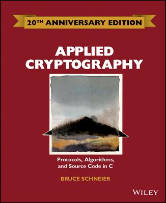 Applied Cryptography: Protocols, Algorithms and Source Code in C - Schneier, Bruce