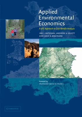Applied Environmental Economics: A GIS Approach to Cost-Benefit Analysis - Bateman, Ian J, and Lovett, Andrew A, and Brainard, Julii S