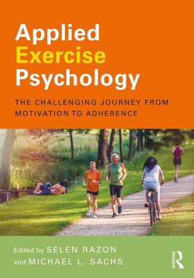 Applied Exercise Psychology: The Challenging Journey from Motivation to Adherence - Razon, Selen (Editor), and Sachs, Michael L. (Editor)