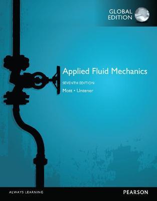 Applied Fluid Mechanics, Global Edition - Mott, Robert L., and Untener, Joseph A.