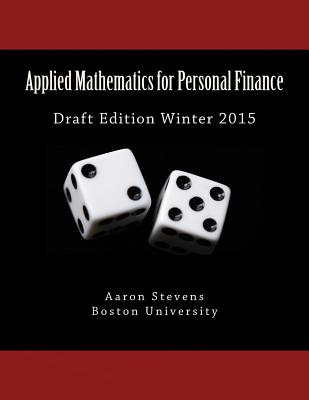 Applied Mathematics for Personal Finance: Draft Edition Winter 2015 - Stevens, Aaron Z