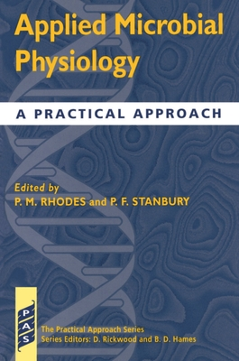 Applied Microbial Physiology: A Practical Approach - Rhodes, Stanbury, and Rhodes, P Malcolm (Editor), and Stanbury, Peter F (Editor)