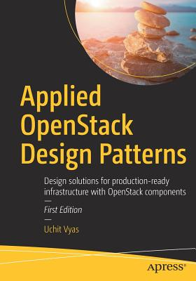 Applied Openstack Design Patterns: Design Solutions for Production-Ready Infrastructure with Openstack Components - Vyas, Uchit