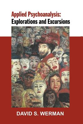 Applied Psychoanalysis: Explorations and Excursions - Werman, David, and Heilbrunn, Claudia (Introduction by)