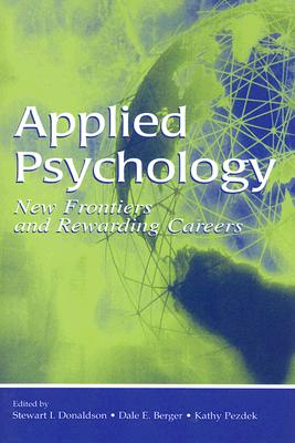 Applied Psychology: New Frontiers and Rewarding Careers - Donaldson, Stewart I, Ph.D. (Editor), and Berger, Dale E (Editor), and Pezdek, Kathy (Editor)
