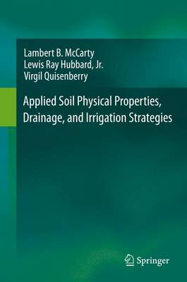 Applied Soil Physical Properties, Drainage, and Irrigation Strategies. - Quisenberry, Virgil, and Hubbard, Lewis Ray, Jr., and McCarty, Lambert B.