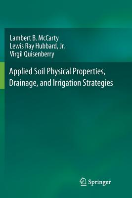 Applied Soil Physical Properties, Drainage, and Irrigation Strategies. - McCarty, Lambert B, and Hubbard Jr, Lewis Ray, and Quisenberry, Virgil