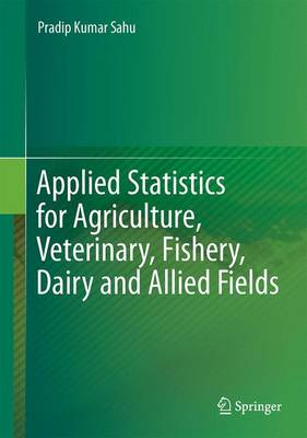 Applied Statistics for Agriculture, Veterinary, Fishery, Dairy and Allied Fields - Sahu, Pradip Kumar