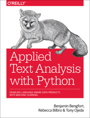 Applied Text Analysis with Python: Enabling Language-Aware Data Products with Machine Learning - Bengfort, Benjamin, and Bilbro, Rebecca, and Ojeda, Tony