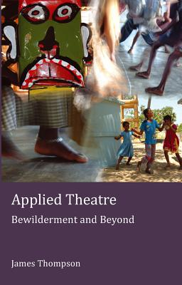 Applied Theatre: Bewilderment and Beyond - Thompson, James