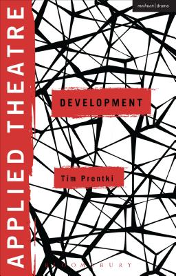 Applied Theatre: Development - Prentki, Tim, and Preston, Sheila, Dr. (Series edited by), and Balfour, Michael, Prof. (Series edited by)
