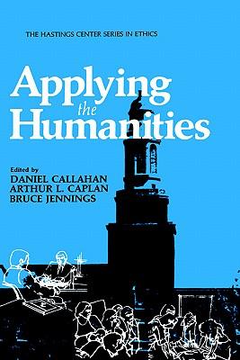 Applying the Humanities - Callahan, Daniel (Editor)