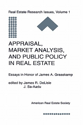 Appraisal, Market Analysis and Public Policy in Real Estate: Essays in Honor of James A. Graaskamp - Delisle, James R, Ph.D. (Editor), and Sa-Aadu, J (Editor)