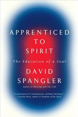 Apprenticed to Spirit: The Education of a Soul - Spangler, David