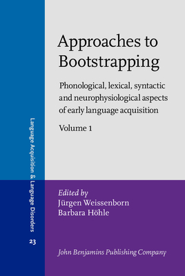 Approaches to Bootstrapping: Phonological, Lexical, Syntactic and Neurophysiological Aspects of Early Language Acquisition. Volume 1 - Weissenborn, Jurgen, Professor (Editor)