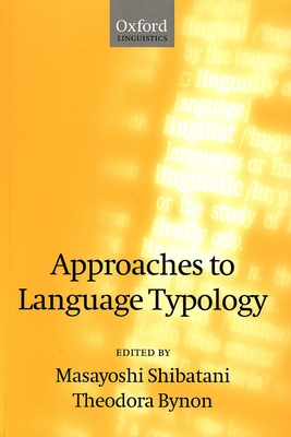 Approaches to Language Typology - Shibatani, Masayoshi (Editor), and Bynon, Theodora (Editor)