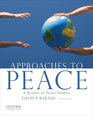 Approaches to Peace: A Reader in Peace Studies - Barash, David P.