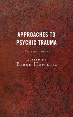 Approaches to Psychic Trauma: Theory and Practice - Huppertz, Bernd (Editor)