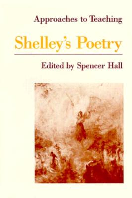 Approaches to Teaching Shelley's Poetry - Hall, Spencer (Editor)