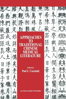 Approaches to Traditional Chinese Medical Literature: Proceedings of an International Symposium on Translation Methodologies and Terminologies - Unschuld, Paul U (Editor)