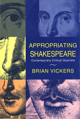 Appropriating Shakespeare: Contemporary Critical Quarrels - Vickers, Brian