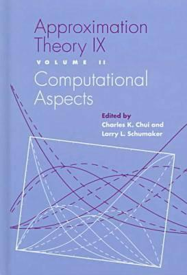 Approximation Theory IX: Volume II: Computational Aspects - Chui, Charles (Editor), and Schumaker, Larry L (Editor)